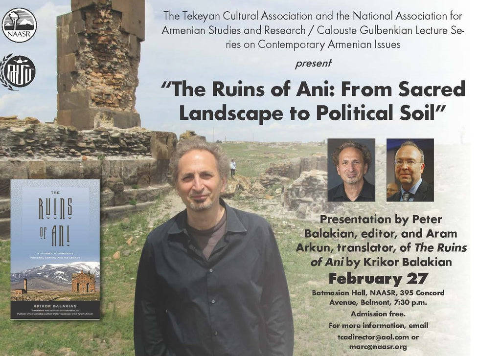 THE RUINS OF ANI: From Sacred Landscape to Political Soil with Peter Balakian and Aram Arkun ~ Thursday, February 27, 2020