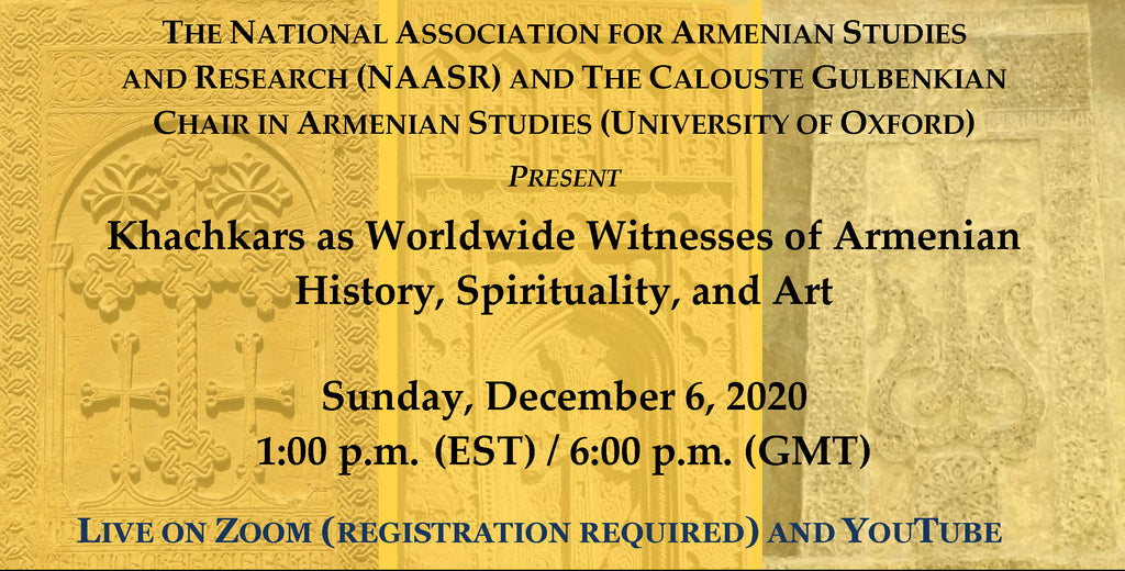 Khachkars as Worldwide Witnesses of Armenian History, Spirituality, and Art ~ Sunday, December 6, 2020 ~ Live on Zoom/YouTube
