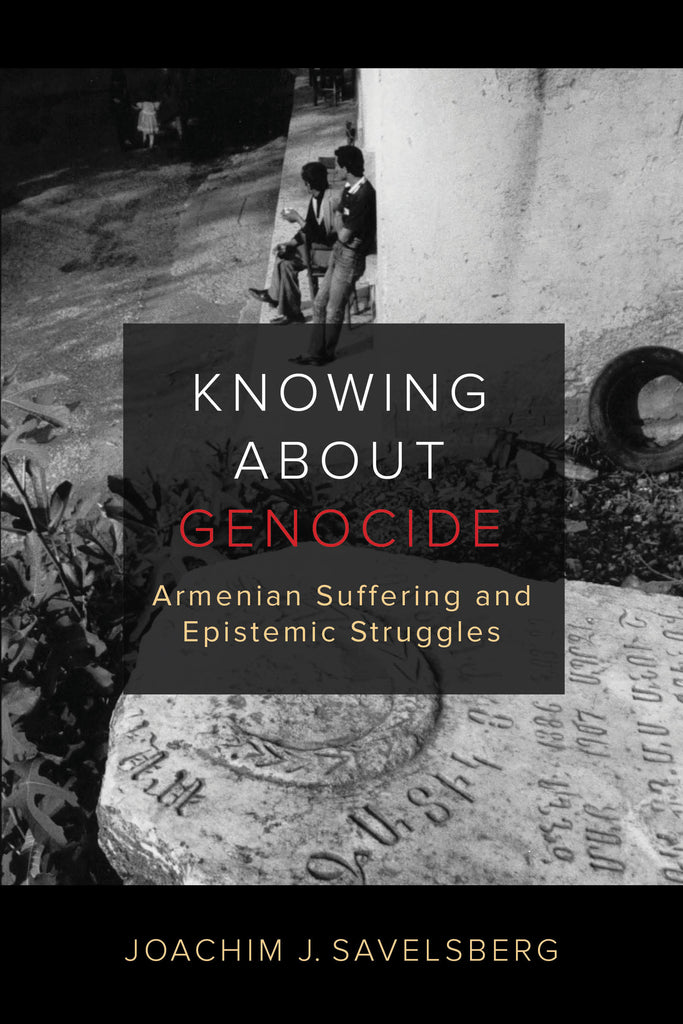 KNOWING ABOUT GENOCIDE: Armenian Suffering and Epistemic Struggles ~ Friday, April 23, 2021 ~ On Zoom/YouTube