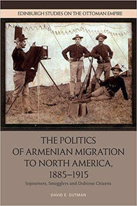 CANCELED ~ THE POLITICS OF ARMENIAN MIGRATION TO NORTH AMERICA, 1885-1915 with David Gutman in New York~ CANCELED