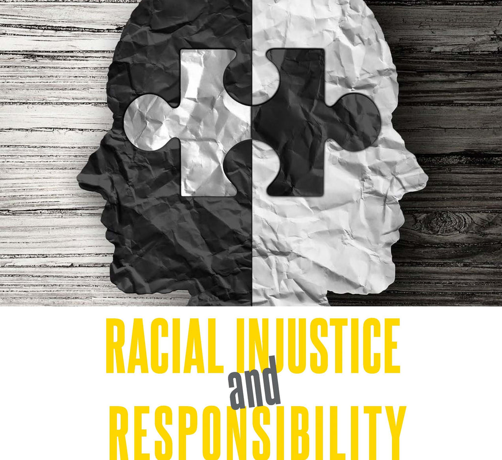 RACIAL INJUSTICE AND RESPONSIBILITY