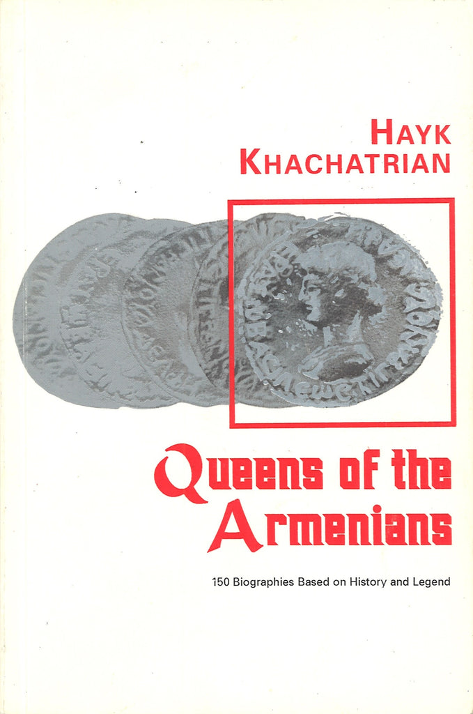 QUEENS OF THE ARMENIANS: 150 Biographies Based on History and Legends
