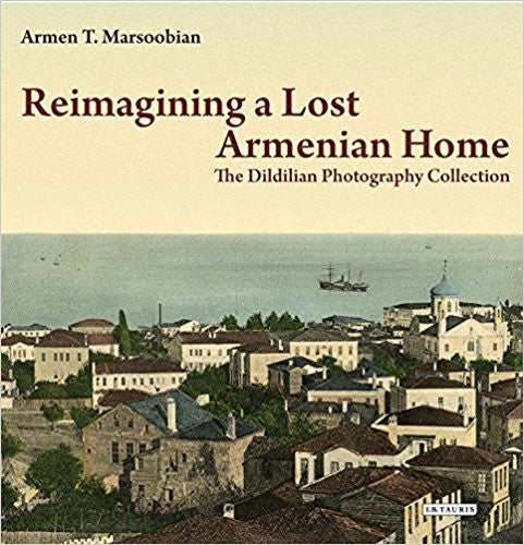 REIMAGINING a LOST ARMENIAN HOME: The Dildilian Photography Collection