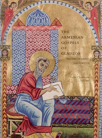 ARMENIAN GOSPELS OF GLADZOR: The Life of Christ Illuminated