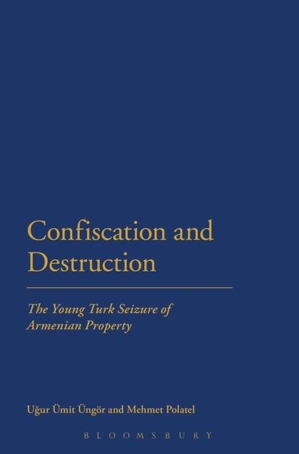 CONFISCATION and DESTRUCTION: The Young Turk Seizure of Armenian Property
