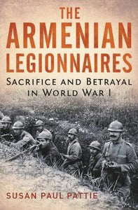 ARMENIAN LEGIONNAIRES: Sacrifice and Betrayal in World War I