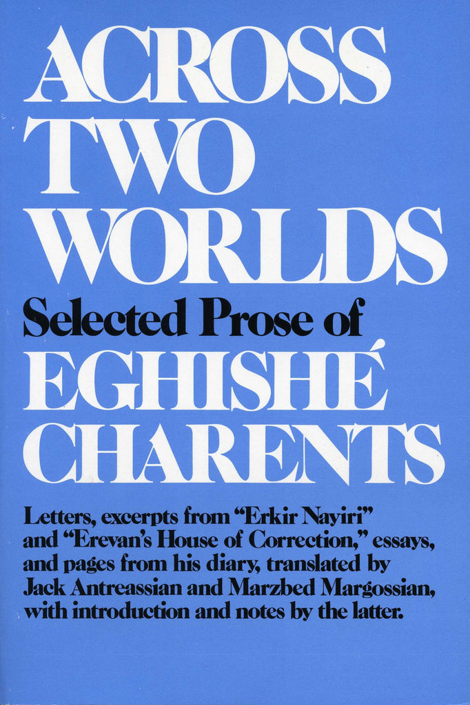 ACROSS TWO WORLDS: Selected Prose of Eghishe Charentz