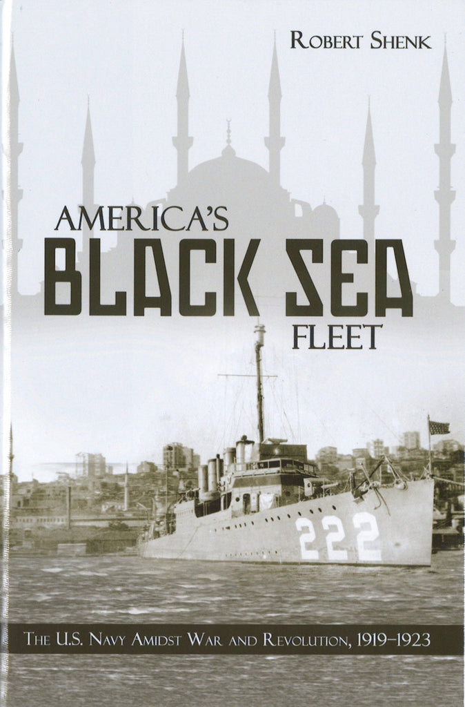 AMERICA'S BLACK SEA FLEET: The U.S. Navy Amidst War & Revolution, 1919-1923