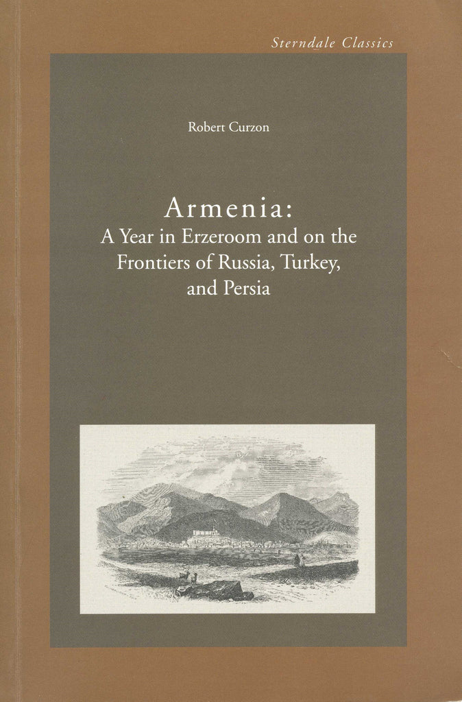 ARMENIA: A Year in Erzeroom On the frontier of Russia, Turkey and Persia