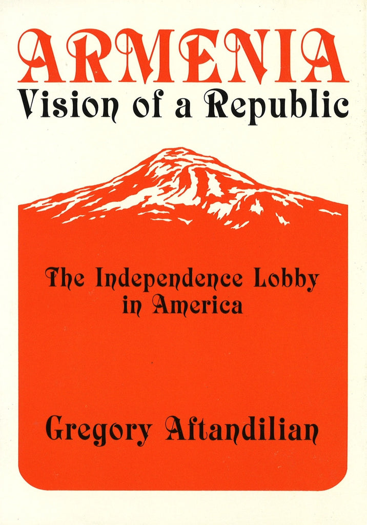 ARMENIA - VISION OF A REPUBLIC: The Independence Lobby in America