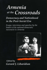ARMENIA AT THE CROSSROADS: Democracy and Nationhood on the Post-Soviet Era