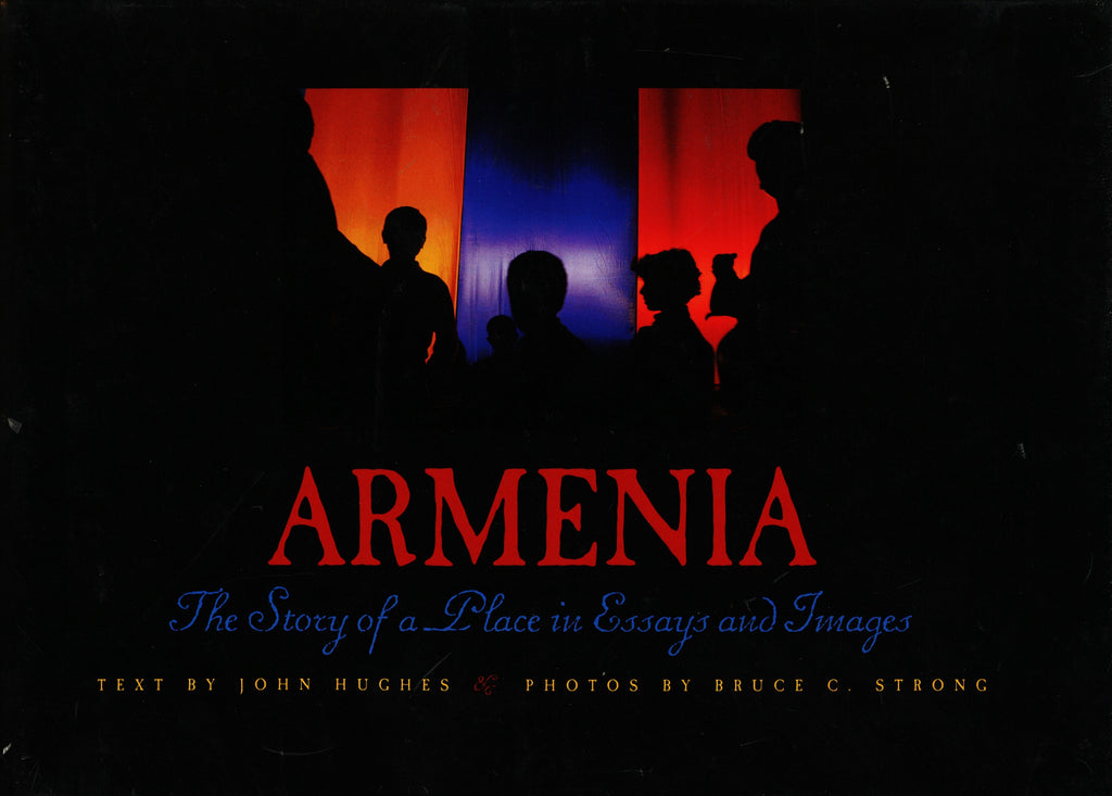 ARMENIA: The Story of A Place in Essays and Images