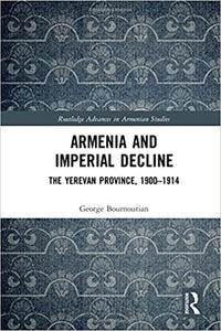 ARMENIA AND IMPERIAL DECLINE: The Yerevan Province, 1900-1914