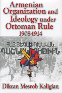 ARMENIAN ORGANIZATION AND IDEOLOGY UNDER OTTOMAN RULE 1908-1914