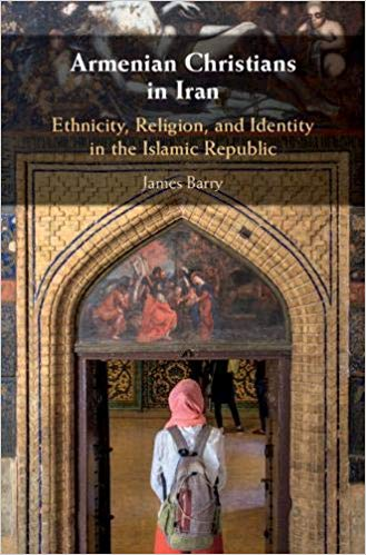 ARMENIAN CHRISTIANS IN IRAN: Ethnicity, Religion, and Identity in the Islamic Republic