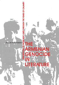 ARMENIAN GENOCIDE IN LITERATURE: PERCEPTIONS OF THOSE WHO LIVED THROUGH THE YEARS OF CALAMITY