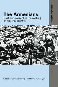 ARMENIANS: Past and Present in the Making of National Identity