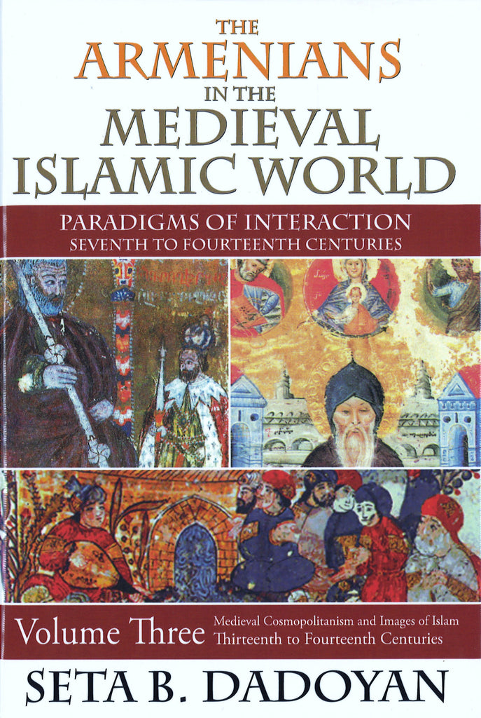 ARMENIANS IN THE MEDIEVAL ISLAMIC WORLD:  VOLUME THREE