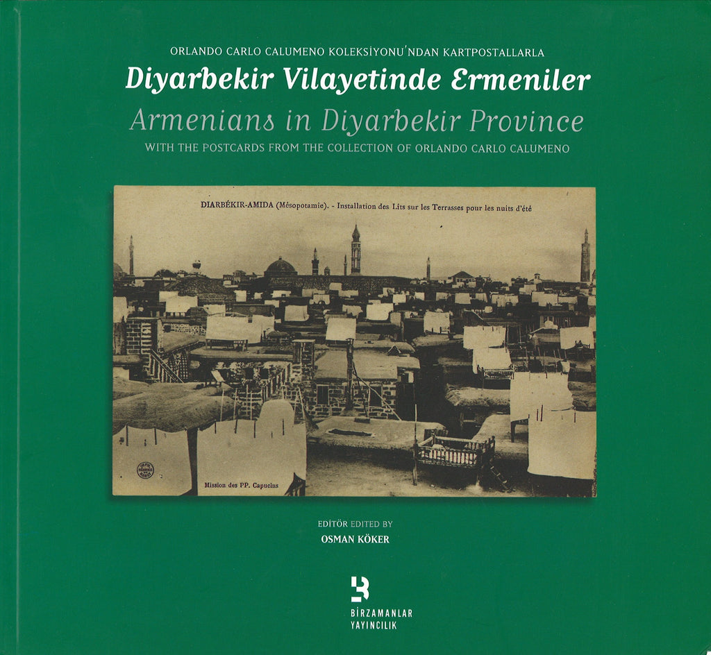 ARMENIANS IN THE DIYARBEKIR PROVINCE:  With Postcards from the Collection of Orlando Carlo Calumeno