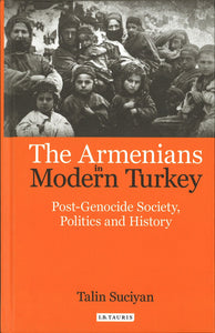 ARMENIANS IN MODERN TURKEY: Post-Genocide Society, Politics and History