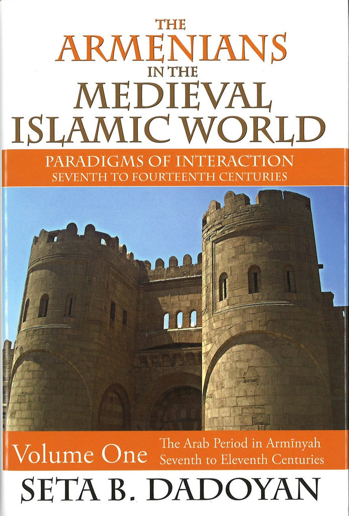 ARMENIANS IN THE MEDIEVAL ISLAMIC WORLD: VOLUME ONE