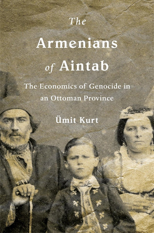 ARMENIANS OF AINTAB, THE: The Economics of Genocide in the Ottoman Empire