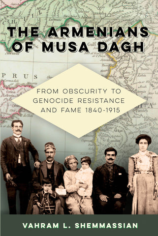 ARMENIANS OF MUSA DAGH: From Obscurity to Genocide Resistance and Fame 1840-1915