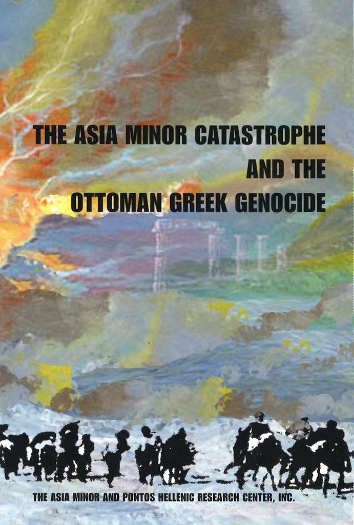 ASIA MINOR CATASTROPHE AND THE OTTOMAN GREEK GENOCIDE