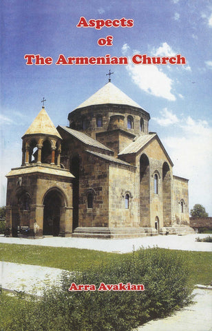 ASPECTS OF THE ARMENIAN CHURCH: Its History, Doctrine, Liturgy, and Personae
