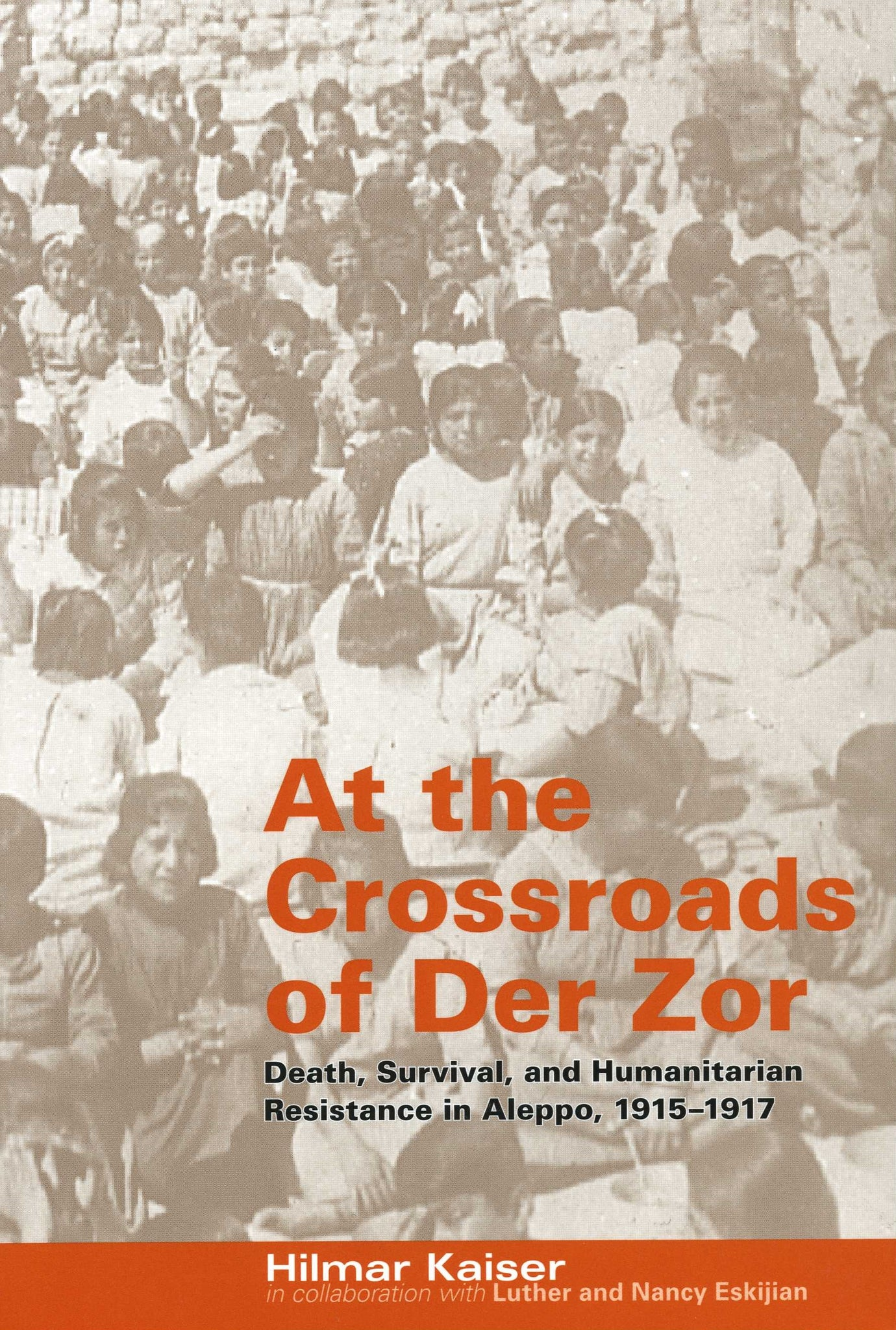 AT THE CROSSROADS OF DER ZOR: Death, Survival, and Humanitarian Resistance in Aleppo, 1915-1917