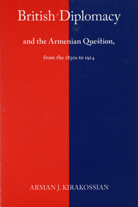 BRITISH DIPLOMACY AND THE ARMENIAN QUESTION, FROM THE 1830'S TO 1914