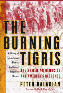 BURNING TIGRIS: THE ARMENIAN GENOCIDE AND AMERICA'S RESPONSE