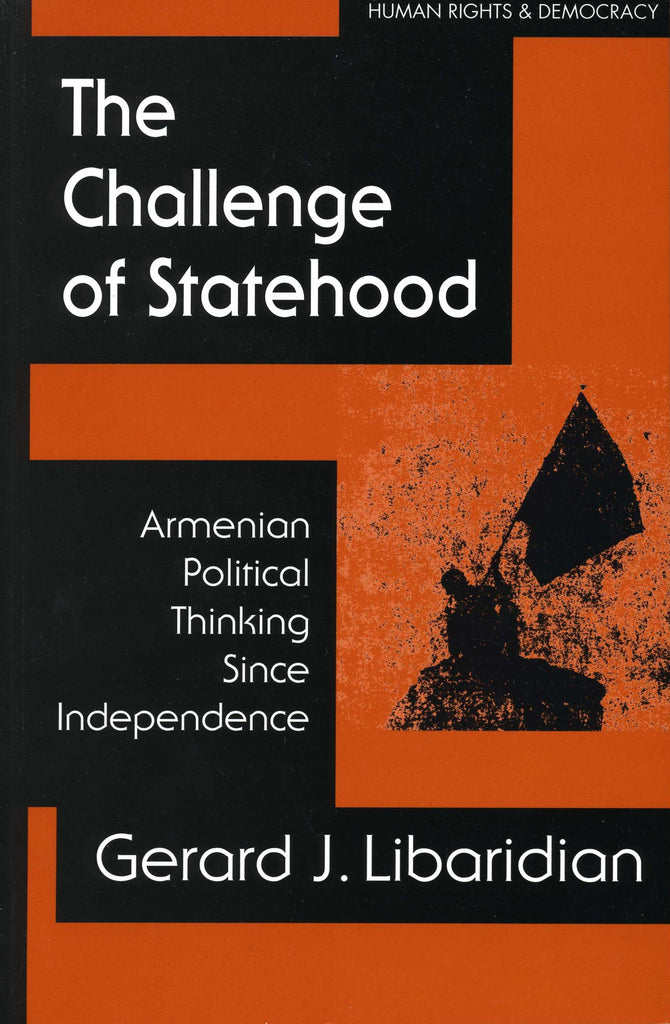 CHALLENGE OF STATEHOOD: Armenian Political Thinking Since Independence