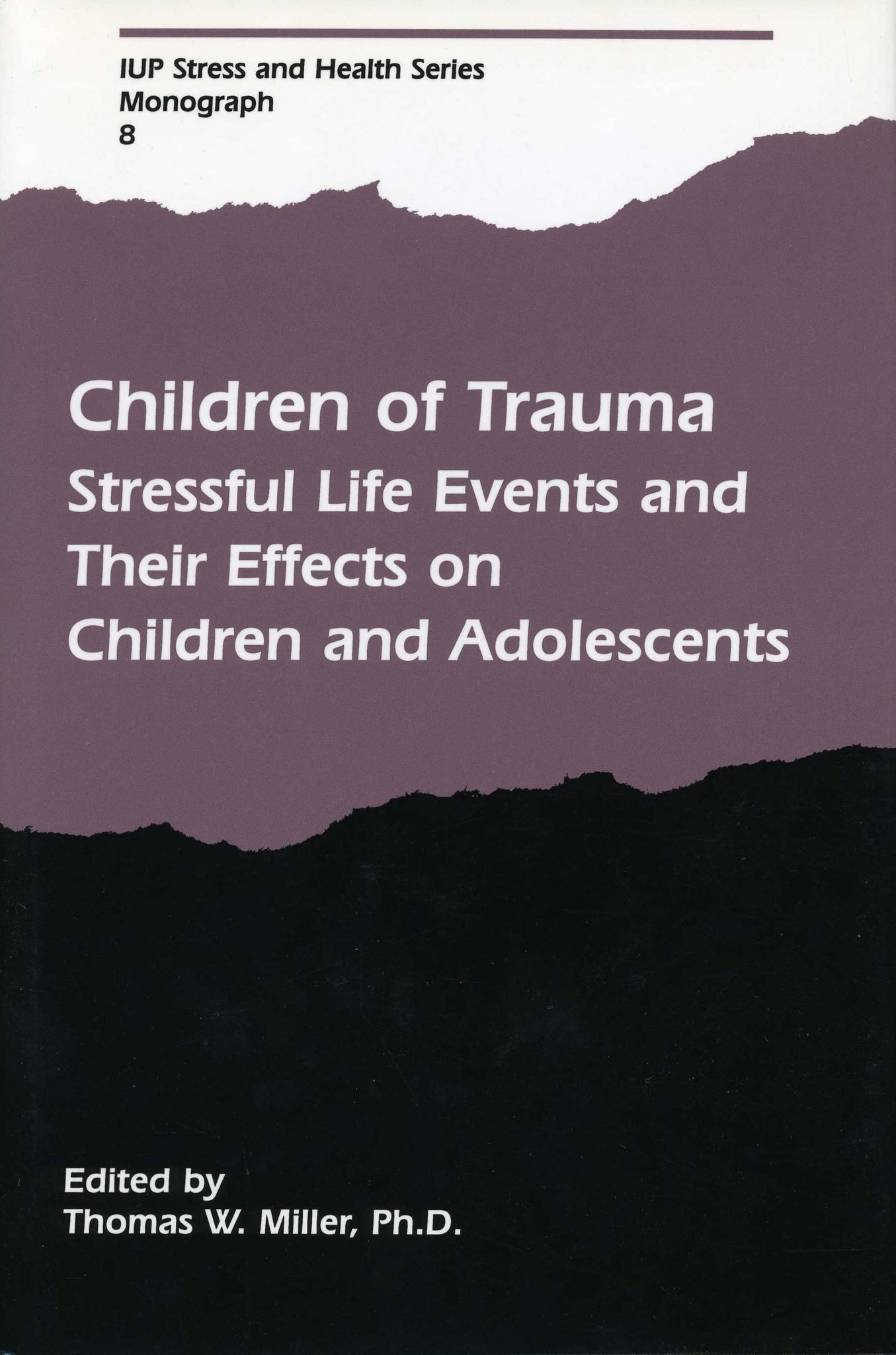 CHILDREN OF TRAUMA: Stressful Life Events and Their Effects on Children and Adolescents