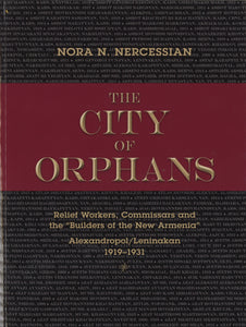 "CITY OF ORPHANS: Relief Workers, Commissars and the ""Builders of the New Armenia"""
