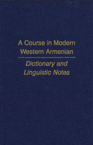 A COURSE IN MODERN WESTERN ARMENIAN: Dictionary and Linguistic Notes