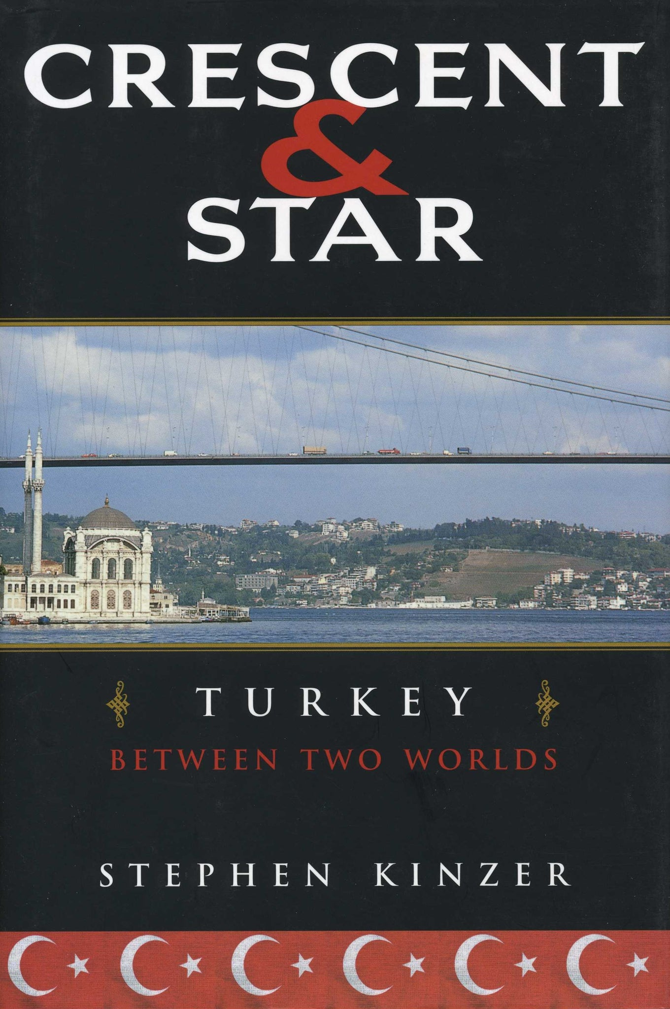 CRESCENT AND STAR: Turkey Between Two Worlds