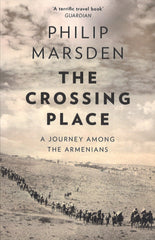CROSSING PLACE: A Journey Among the Armenians
