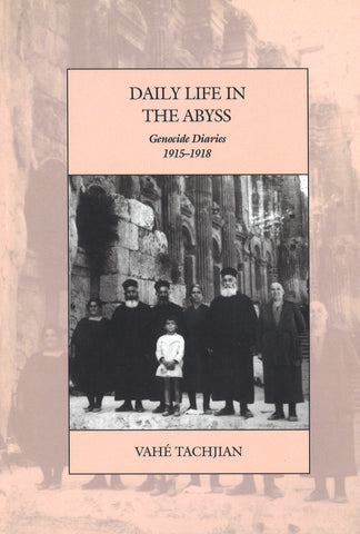 DAILY LIFE IN THE ABYSS: Genocide Diaries 1915-1918