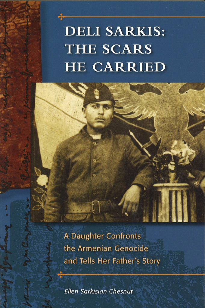 DELI SARKIS: THE SCARS HE CARRIED: A Daughter Confronts the Armenian Genocide and Tells Her Father's Story