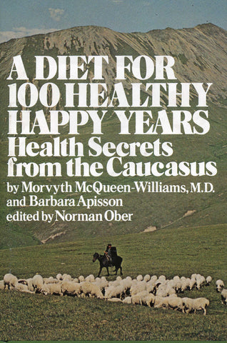DIET FOR 100 HEALTHY HAPPY YEARS: Health Secrets from the Caucasus