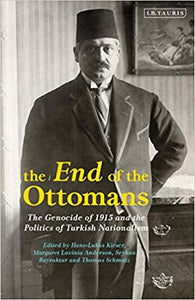 END OF THE OTTOMANS: The Genocide of 1915 and the Politics of Turkish Nationalism