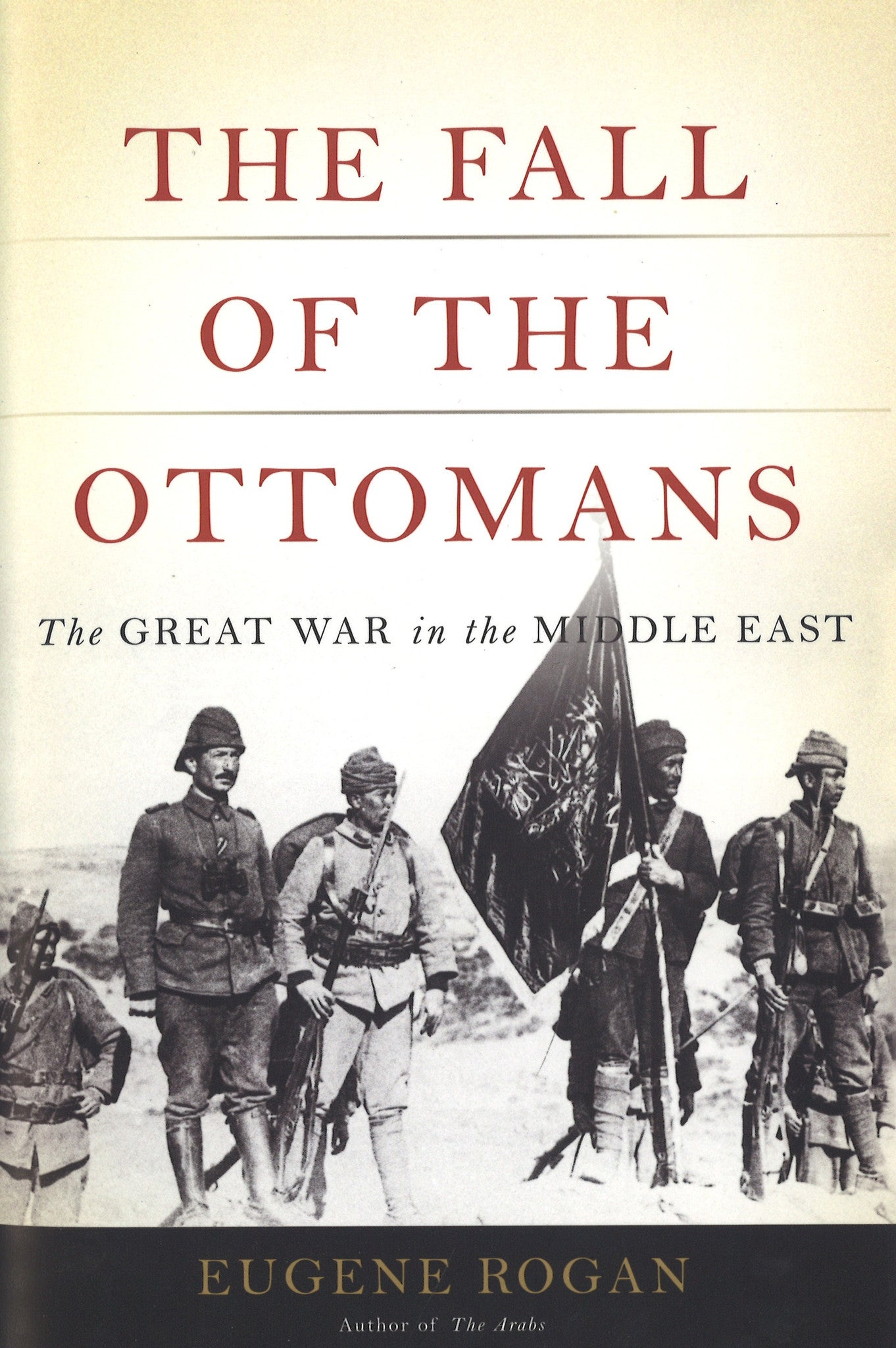 FALL OF THE OTTOMANS: The Great War in the Middle East