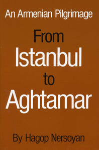 FROM ISTANBUL TO AGHTAMAR: An Armenian Pilgrimage