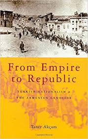 FROM EMPIRE TO REPUBLIC: Turkish Nationalism & the Armenian Genocide