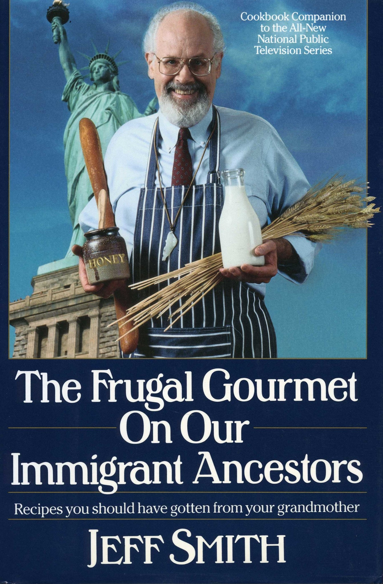 FRUGAL GOURMET ON OUR IMMIGRANT ANCESTORS: Recipes You Should Have Gotten from Your Grandmother