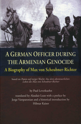 GERMAN OFFICER DURING THE ARMENIAN GENOCIDE: A Biography of Max von Scheubner-Richter