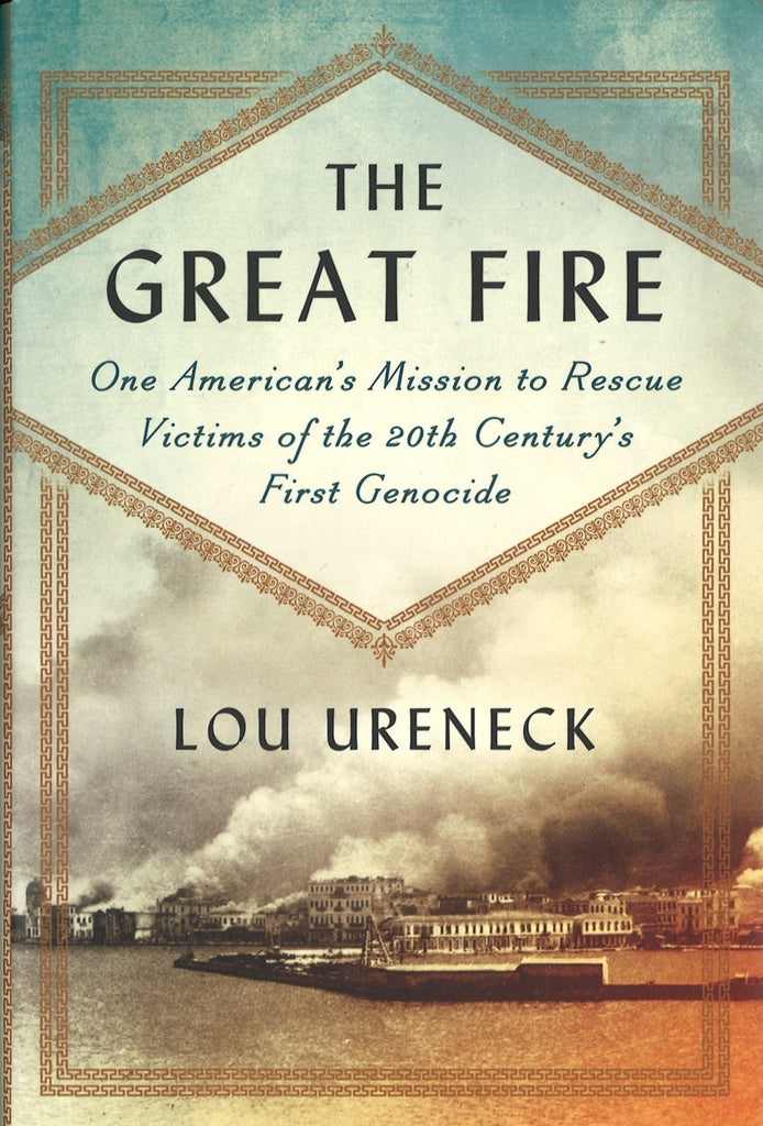 GREAT FIRE, THE: One American's Mission to Rescue Victiums of the 20th Century First Genocide