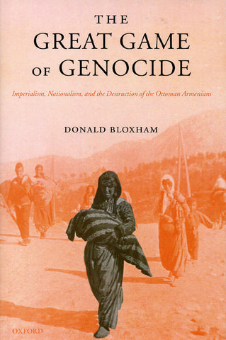 GREAT GAME OF GENOCIDE: Imperialism, Nationalism, and Destruction of the Ottoman Armenians