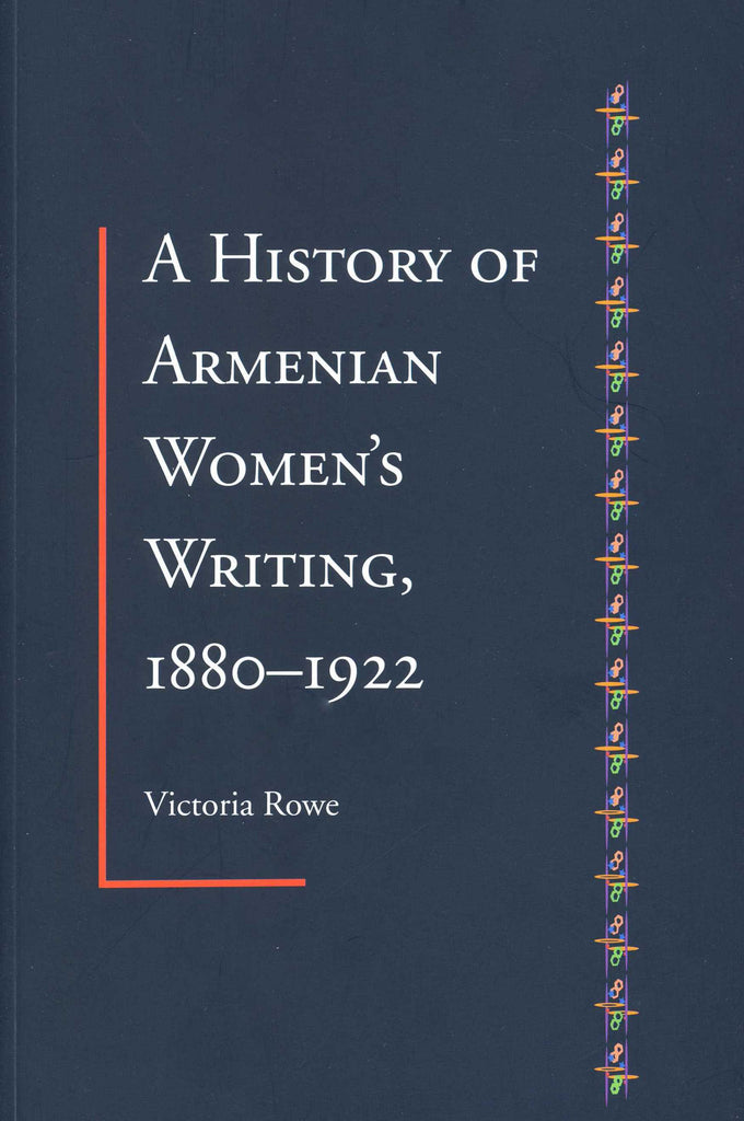 A HISTORY OF ARMENIAN WOMENS WRITING: 1880-1922